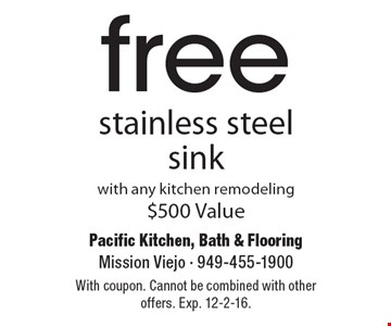 Fee stainless steel sink with any kitchen remodeling. $500 Value. With coupon. Cannot be combined with other offers. Exp. 12-2-16.
