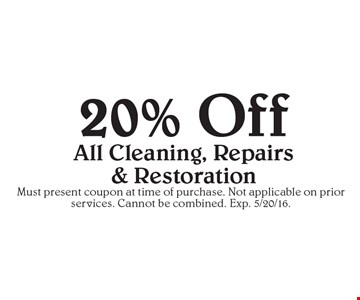 20% Off, All Cleaning, Repairs & Restoration. Must present coupon at time of purchase. Not applicable on prior services. Cannot be combined. Exp. 5/20/16.