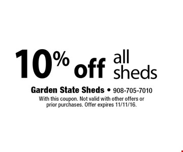 10% off all sheds. With this coupon. Not valid with other offers or prior purchases. Offer expires 11/11/16.