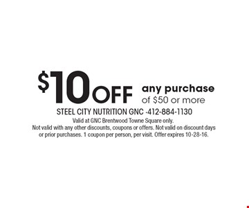 $10 Off any purchase of $50 or more. Valid at GNC Brentwood Towne Square only. Not valid with any other discounts, coupons or offers. Not valid on discount days or prior purchases. 1 coupon per person, per visit. Offer expires 10-28-16.