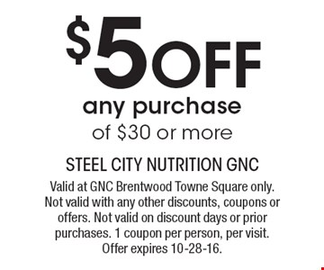 $5 Off any purchase of $30 or more. Valid at GNC Brentwood Towne Square only. Not valid with any other discounts, coupons or offers. Not valid on discount days or prior purchases. 1 coupon per person, per visit. Offer expires 10-28-16.