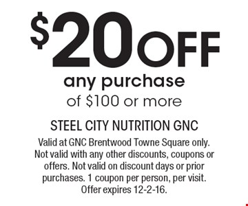 $20 Off any purchase of $100 or more. Valid at GNC Brentwood Towne Square only. Not valid with any other discounts, coupons or offers. Not valid on discount days or prior purchases. 1 coupon per person, per visit. Offer expires 12-2-16.