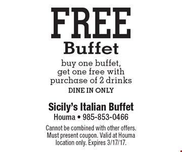 Free Buffet buy one buffet, get one free with purchase of 2 drinks DINE IN ONLY. Cannot be combined with other offers. Must present coupon. Valid at Houma location only. Expires 3/17/17.
