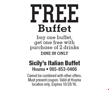 Free buffet. Buy one buffet, get one free with purchase of 2 drinks, DINE IN ONLY. Cannot be combined with other offers. Must present coupon. Valid at Houma location only. Expires 10/28/16.