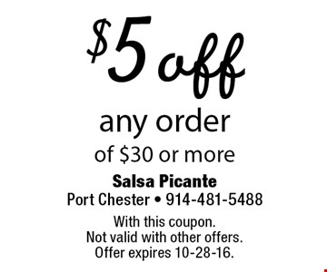 $5 off any order of $30 or more. With this coupon. Not valid with other offers. Offer expires 10-28-16.