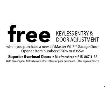 Free Keyless entry & door adjustment. when you purchase a new LiftMaster Wi-Fi Garage Door Opener, item number 8550w or 8355w. With this coupon. Not valid with other offers or prior purchases. Offer expires 2/3/17.