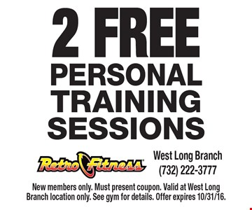 2 Free Personal Training Sessions. New members only. Must present coupon. Valid at West Long Branch location only. See gym for details. Offer expires 10/31/16.