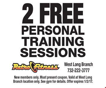 2 Free Personal Training Sessions. New members only. Must present coupon. Valid at West Long Branch location only. See gym for details. Offer expires 1/2/17.