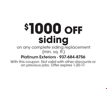 $1000 OFF siding on any complete siding replacement (min. sq. ft.). With this coupon. Not valid with other discounts or on previous jobs. Offer expires 1-20-17.