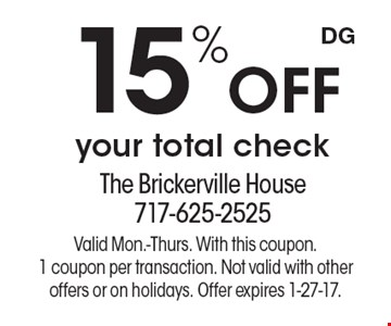 15% off your total check. Valid Mon.-Thurs. With this coupon.1 coupon per transaction. Not valid with other offers or on holidays. Offer expires 1-27-17.