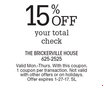 15% OFF your total check. Valid Mon.-Thurs. With this coupon. 1 coupon per transaction. Not valid with other offers or on holidays. Offer expires 1-27-17. SL