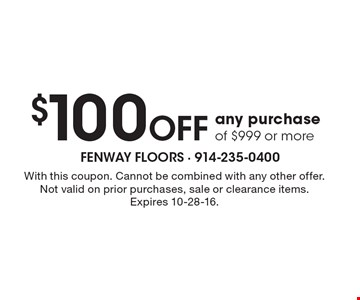 $100 Off any purchase of $999 or more. With this coupon. Cannot be combined with any other offer. Not valid on prior purchases, sale or clearance items. Expires 10-28-16.