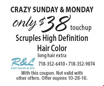 crazy Sunday & Monday only $38 touchup Scruples High Definition Hair Color-long hair extra. With this coupon. Not valid with other offers. Offer expires 10-28-16.