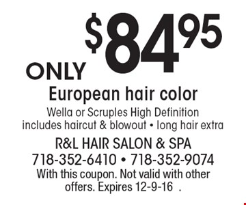 $84.95 European hair color Wella or Scruples High Definition includes haircut & blowout - long hair extra. With this coupon. Not valid with other offers. Expires 12-9-16.