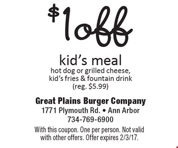 $1 off kid's meal hot dog or grilled cheese, kid's fries & fountain drink (reg. $5.99). With this coupon. One per person. Not valid with other offers. Offer expires 2/3/17.