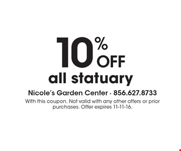 10% Off all statuary. With this coupon. Not valid with any other offers or prior purchases. Offer expires 11-11-16.