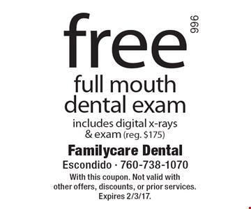 Free full mouth dental exam. Includes digital x-rays & exam (reg. $175). With this coupon. Not valid with other offers, discounts, or prior services. Expires 2/3/17.