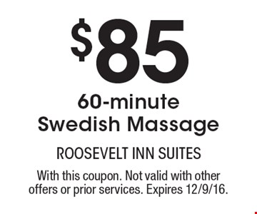 $85 60-minute Swedish Massage. With this coupon. Not valid with other offers or prior services. Expires 12/9/16.