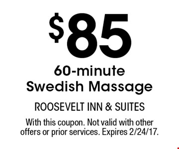 $85 60-minute Swedish Massage. With this coupon. Not valid with other offers or prior services. Expires 2/24/17.