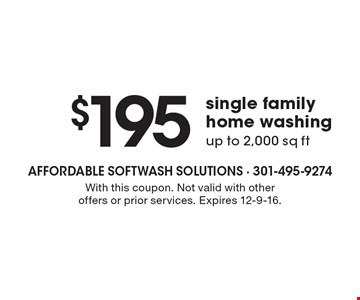 $195 single family home washingup to 2,000 sq ft. With this coupon. Not valid with other offers or prior services. Expires 12-9-16.