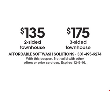 $135 2-sided townhouse OR $175 3-sided townhouse. With this coupon. Not valid with other offers or prior services. Expires 12-9-16.