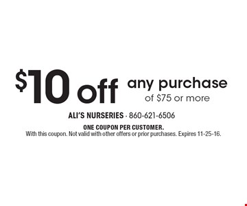 $10 off any purchase of $75 or more. One coupon per customer. With this coupon. Not valid with other offers or prior purchases. Expires 11-25-16.