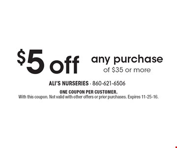 $5 off any purchase of $35 or more. One coupon per customer. With this coupon. Not valid with other offers or prior purchases. Expires 11-25-16.