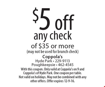 $5 off any check of $35 or more (may not be used for brunch check). With this coupon. Only valid at Coppola's on 9 and Coppola's of Hyde Park. One coupon per table. Not valid on holidays. May not be combined with any other offers. Offer expires 12-9-16.