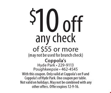 $10 off any check of $55 or more (may not be used for brunch check). With this coupon. Only valid at Coppola's on 9 and Coppola's of Hyde Park. One coupon per table. Not valid on holidays. May not be combined with any other offers. Offer expires 12-9-16.