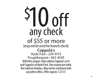 $10 off any check of $55 or more (may not be used for brunch check). With this coupon. Only valid at Coppola's on 9 and Coppola's of Hyde Park. One coupon per table. Not valid on holidays. May not be combined with any other offers. Offer expires 1-27-17.