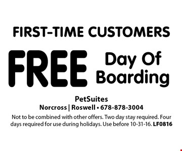 FIRST-TIME CUSTOMERS Free Day Of Boarding. Not to be combined with other offers. Two day stay required. Four days required for use during holidays. Use before 10-31-16. LF0816