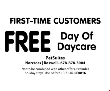 FIRST-TIME CUSTOMERS Free Day Of Daycare. Not to be combined with other offers. Excludes holiday stays. Use before 10-31-16. LF0816