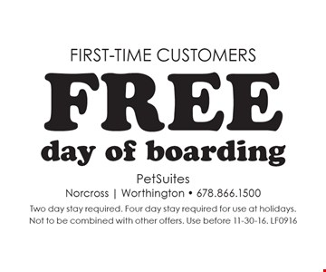 First-time customers - Free day of boarding. Two day stay required. Four day stay required for use at holidays.Not to be combined with other offers. Use before 11-30-16. LF0916