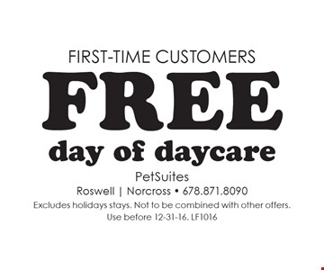 First-time customers Free day of daycare. Excludes holidays stays. Not to be combined with other offers. Use before 12-31-16. LF1016