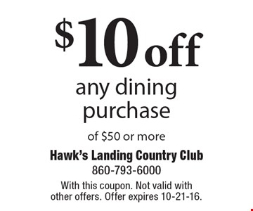 $10 off any dining purchase of $50 or more. With this coupon. Not valid with other offers. Offer expires 10-21-16.