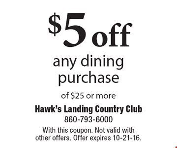 $5 off any dining purchase of $25 or more. With this coupon. Not valid with other offers. Offer expires 10-21-16.