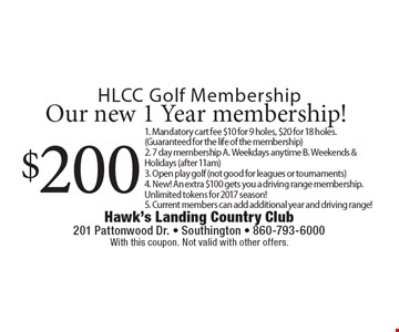 HLCC Golf Membership $200 Our new 1 Year membership! 1. Mandatory cart fee $10 for 9 holes, $20 for 18 holes. (Guaranteed for the life of the membership) 2. 7 day membership A. Weekdays anytime B. Weekends & Holidays (after 11am) 3. Open play golf (not good for leagues or tournaments) 4. New! An extra $100 gets you a driving range membership. Unlimited tokens for 2017 season! 5. Current members can add additional year and driving range! With this coupon. Not valid with other offers.