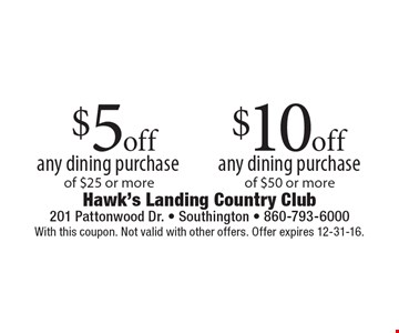 $10 off any dining purchase of $50 or more OR $5 off any dining purchase of $25 or more. With this coupon. Not valid with other offers. Offer expires 12-31-16.