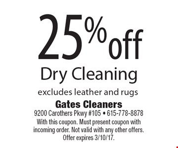 25% off Dry Cleaning excludes leather and rugs. With this coupon. Must present coupon with incoming order. Not valid with any other offers. Offer expires 3/10/17.