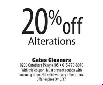 20% off Alterations. With this coupon. Must present coupon with incoming order. Not valid with any other offers. Offer expires 3/10/17.