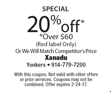 Special - 20% off* *Over $60 (Red label Only) Or We Will Match Competitor's Price. With this coupon. Not valid with other offers or prior services. Coupons may not be combined. Offer expires 2-24-17.