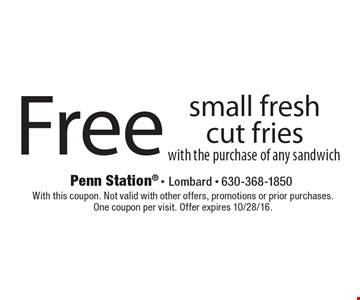 Free small fresh cut fries with the purchase of any sandwich. With this coupon. Not valid with other offers, promotions or prior purchases.One coupon per visit. Offer expires 10/28/16.