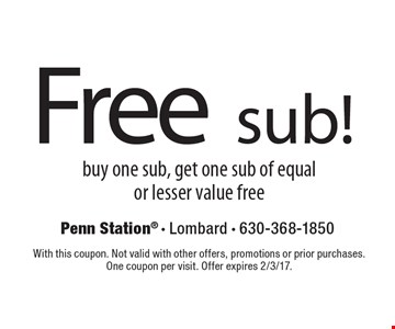 Free sub! buy one sub, get one sub of equalor lesser value free. With this coupon. Not valid with other offers, promotions or prior purchases.One coupon per visit. Offer expires 2/3/17.