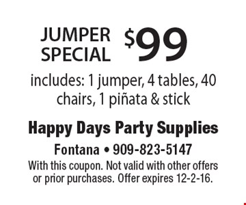 $99 jumper special. Includes: 1 jumper, 4 tables, 40 chairs, 1 pinata & stick. With this coupon. Not valid with other offers or prior purchases. Offer expires 12-2-16.
