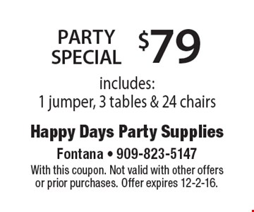 $79 party special. Includes: 1 jumper, 3 tables & 24 chairs. With this coupon. Not valid with other offers or prior purchases. Offer expires 12-2-16.