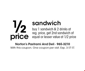 1/2 price sandwich buy 1 sandwich & 2 drinks at reg. price, get 2nd sandwich of equal or lesser value at 1/2 price. With this coupon. One coupon per visit. Exp. 3-17-17.