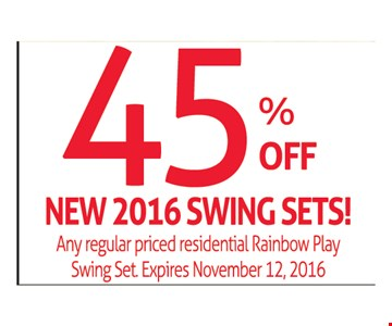 45% Off New 2016 Swing SetsAny Regular priced residential Rainbow play swing set.