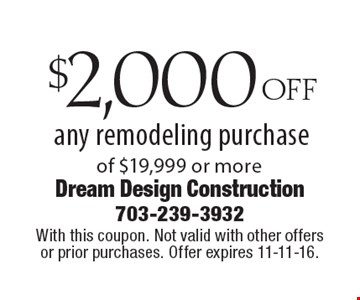 $2,000 OFF any remodeling purchase of $19,999 or more. With this coupon. Not valid with other offers or prior purchases. Offer expires 11-11-16.