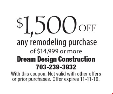 $1,500 OFF any remodeling purchase of $14,999 or more. With this coupon. Not valid with other offers or prior purchases. Offer expires 11-11-16.