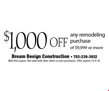 $1,000 OFF any remodeling purchase of $9,999 or more. With this coupon. Not valid with other offers or prior purchases. Offer expires 12-9-16.